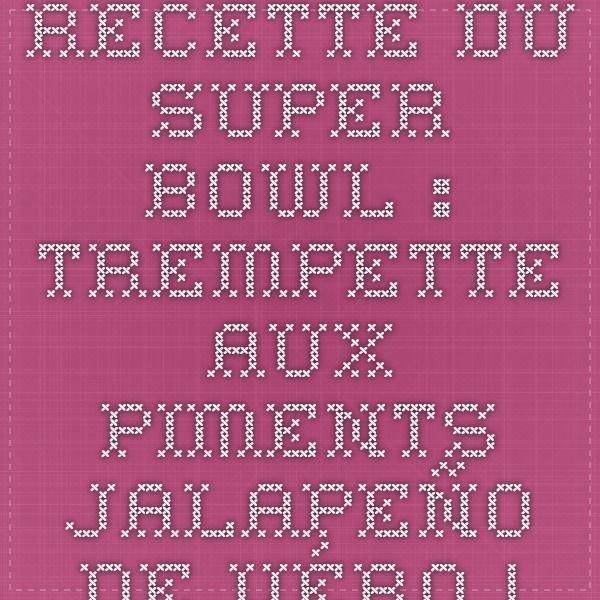 Recette du Super Bowl : trempette aux piments jalapeño de Véro   Véronique Cloutier