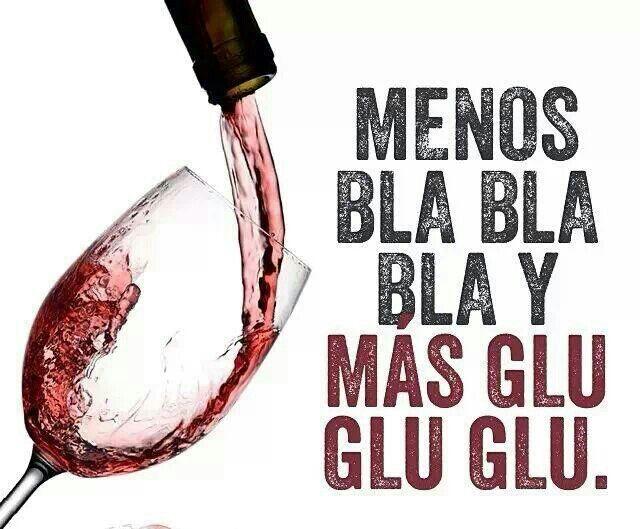 Menos Bla Bla Bla y más Glu Glu Glu! #quotes #wine #vino