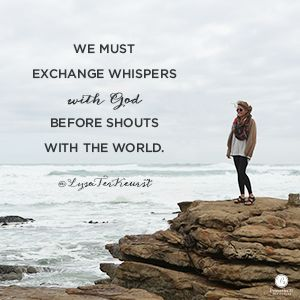 """""""We must exchange whispers with God before shouts with the world."""" Lysa TerKeurst // Could you use some help with your reactions to situations? Lysa's got a word of encouragement for  you."""
