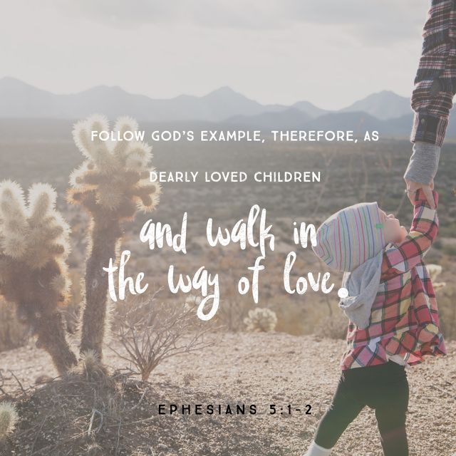"""Imitate God, therefore, in everything you do, because you are his dear children. Live a life filled with love, following the example of Christ. He loved us and offered himself as a sacrifice for us, a pleasing aroma to God."" ‭‭Ephesians‬ ‭5:1-2‬ ‭NLT‬‬ http://bible.com/116/eph.5.1-2.nlt"
