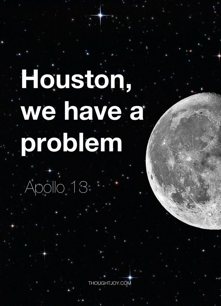 """Houston, we have a problem""   — a major fucking problem!!!! Boy better settle his ass down!!!! T.f."