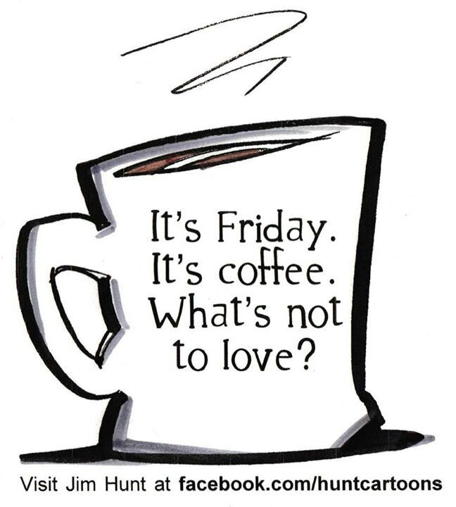 Friday coffee what is not to love