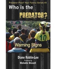 """Who is the Predator?"" Predator-Proof Your Family Series - #2  by Diane Roblin-Lee   Identification – Warning Signs  Until outed through charges being laid against them, predators are usually impossible to spot. They lurk behind masks designed to look like everyman or everywoman.      What are the warning signs?      How do people become predators?      Do people who have been abused become molesters? $4.99  http://www.bydesignmedia.ca/store/pages/pp-2.html"
