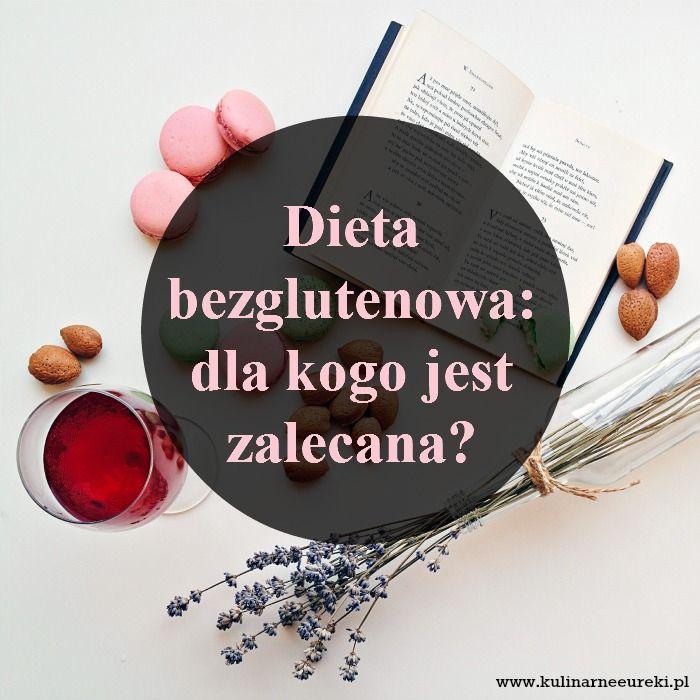 Dieta bezglutenowa - dla kogo jest zalecana?