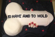 Hens night cake. Bachelorette party cake. To have and to hold. Penis cake.