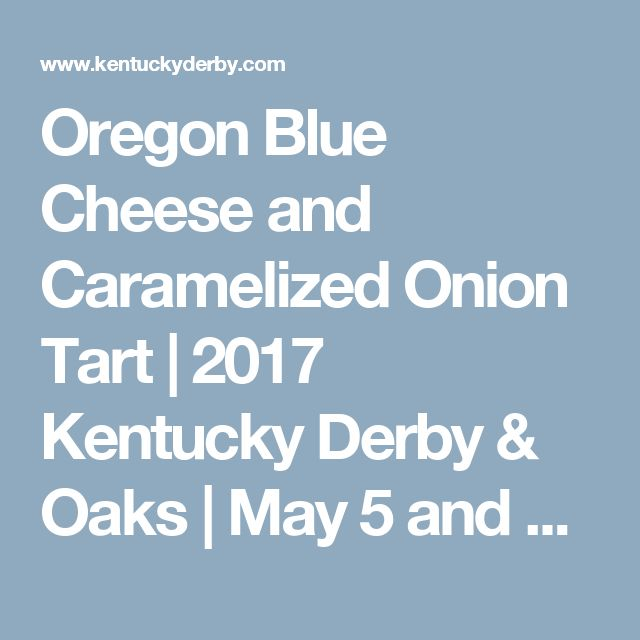 Oregon Blue Cheese and Caramelized Onion Tart   2017 Kentucky Derby & Oaks   May 5 and 6, 2017   Tickets, Events, News