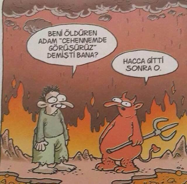 """- Beni öldüren adam """"cehennemde görüşürüz"""" demişti bana? + Hacca gitti sonra o. #karikatür #mizah #matrak #komik #espri #şaka #gırgır #komiksözler"""