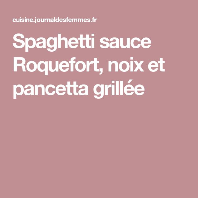 Spaghetti sauce Roquefort, noix et pancetta grillée