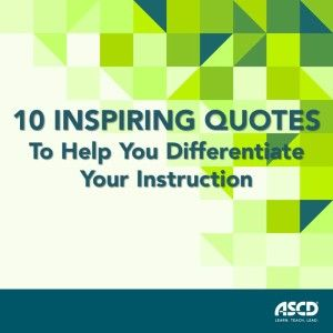 Whether you need motivation to implement differentiated instruction in the classroom or simply need reassurance that it's working, here are 10 inspiring quotes from Carol Ann Tomlinson's newly revised book, The Differentiated Classroom: Responding to the Needs of All Learners, 2nd Edition.