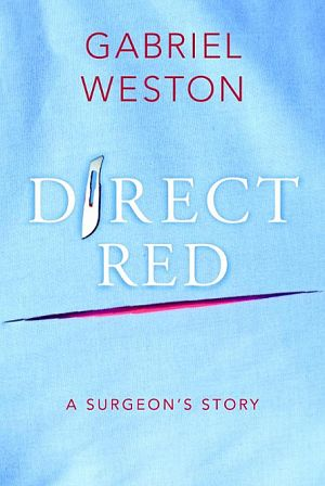 Direct red : a surgeon's story (2009). Gabriel Weston