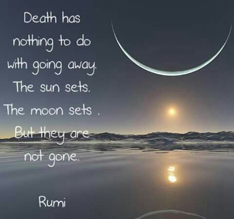Death has nothing to do with going away ~ Rumi