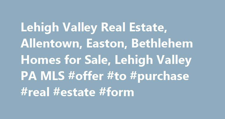 Lehigh Valley Real Estate, Allentown, Easton, Bethlehem Homes for - offer to purchase real estate form