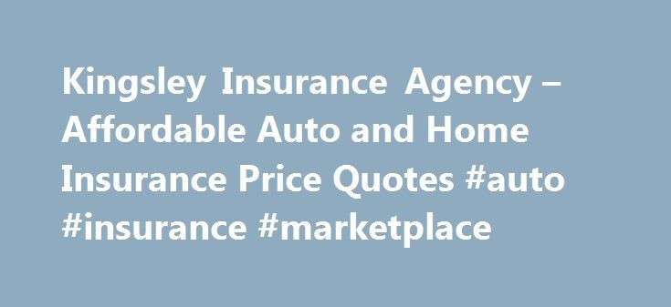 Kingsley Insurance Agency – Affordable Auto and Home Insurance Price Quotes #auto #insurance #marketplace http://uk.nef2.com/kingsley-insurance-agency-affordable-auto-and-home-insurance-price-quotes-auto-insurance-marketplace/  # Kingsley Insurance Agency – Cheap Car and Home Insurance Rate Quotes Online Kingsley Insurance Agency offers great customer service plus informative articles on auto and home insurance. You can compare monthly premiums, and buy the policy that's best for you in one…