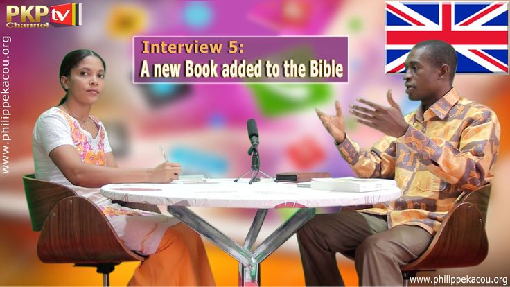 Interview 5 : A new Book added to the Bible [Prophet Kacou Philippe] - E...