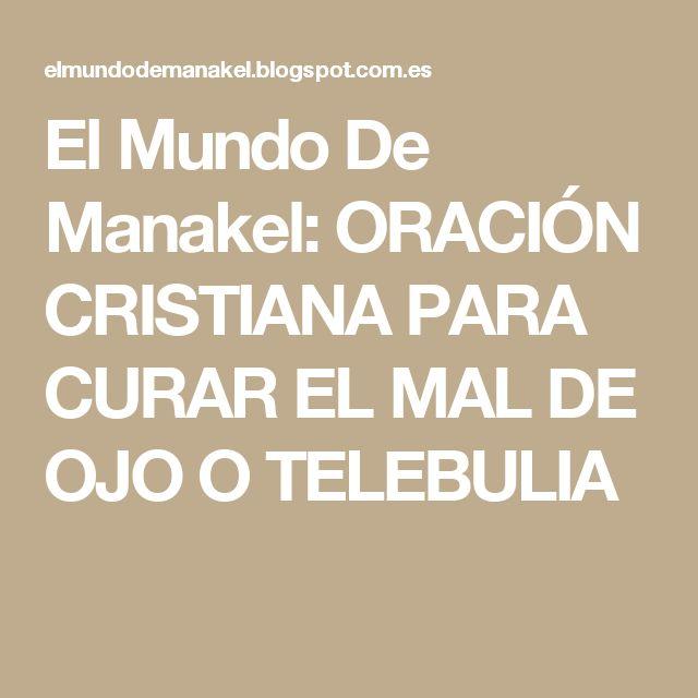 El Mundo De Manakel: ORACIÓN CRISTIANA PARA CURAR EL MAL DE OJO O TELEBULIA