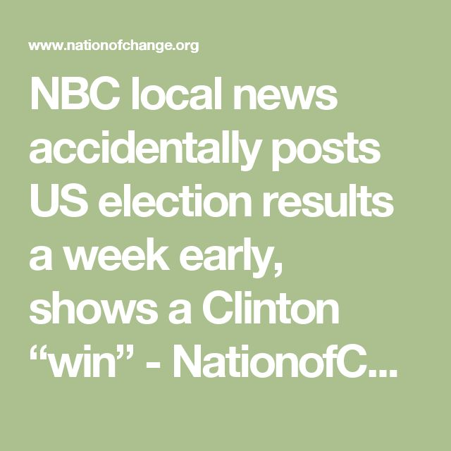 "NBC local news accidentally posts US election results a week early, shows a Clinton ""win"" - NationofChange"