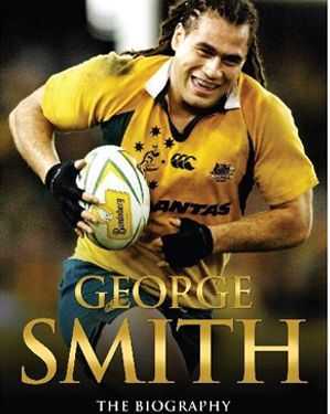 George Smith: The Biography by Rupert Guinness | Rugby Union | Wallaby | Brumbies