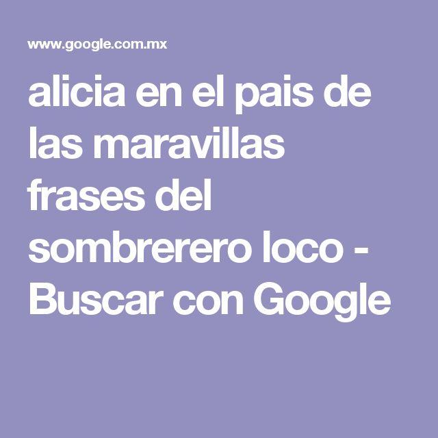 alicia en el pais de las maravillas frases del sombrerero loco - Buscar con Google