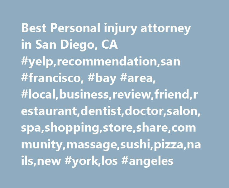 Best Personal injury attorney in San Diego, CA #yelp,recommendation,san #francisco, #bay #area, #local,business,review,friend,restaurant,dentist,doctor,salon,spa,shopping,store,share,community,massage,sushi,pizza,nails,new #york,los #angeles http://tampa.remmont.com/best-personal-injury-attorney-in-san-diego-ca-yelprecommendationsan-francisco-bay-area-localbusinessreviewfriendrestaurantdentistdoctorsalonspashoppingstoresharecommunitymassage/  # Best personal injury attorney in San Diego, CA…