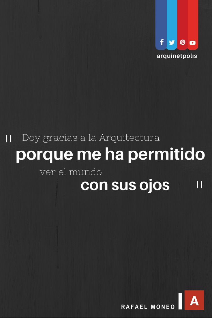 #arquifrase   Rafael Moneo. Ingresa a: http://www.arquinetpolis.com #arquitectura #architecture #quote #quoteoftheday #design #diseño