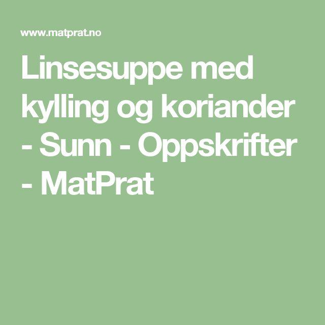 Linsesuppe med kylling og koriander - Sunn - Oppskrifter - MatPrat