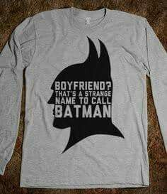 Boyfriend? That's a strange name to call batman shirt