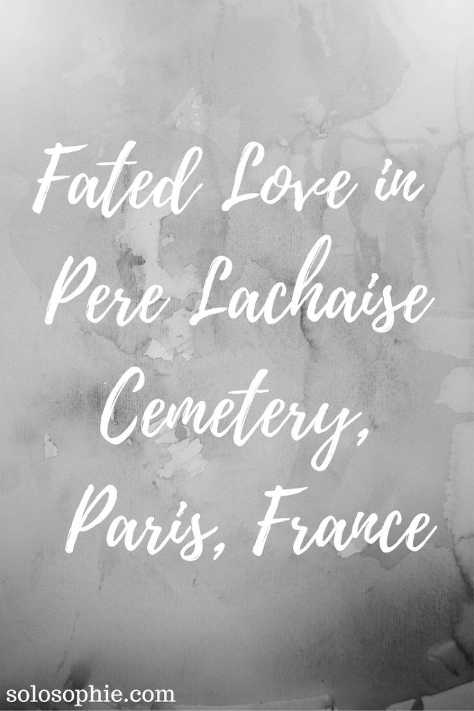 FATED LOVE IN PERE LACHAISE CEMETERY: THE STORY OF HELOISE AND ABELARD