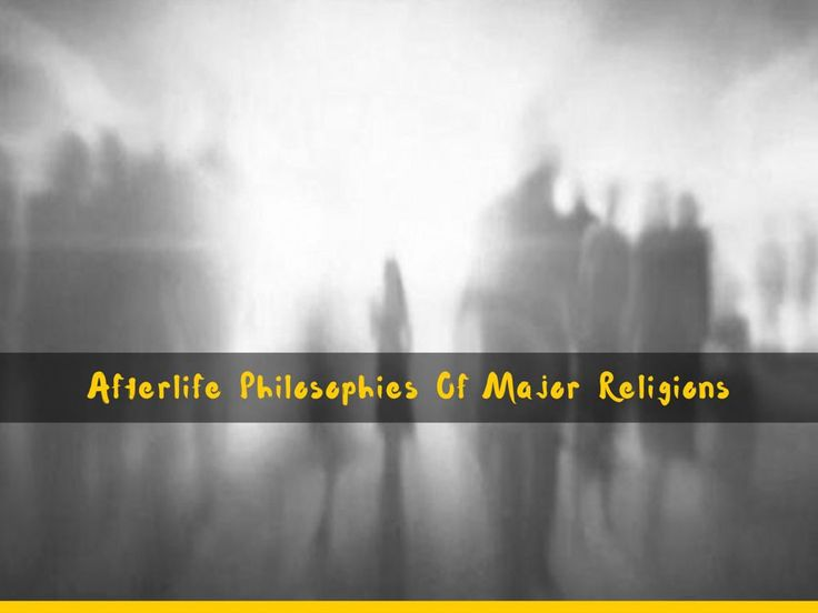 Afterlife Philosophies Of Major Religions