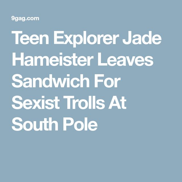 Teen Explorer Jade Hameister Leaves Sandwich For Sexist Trolls At South Pole