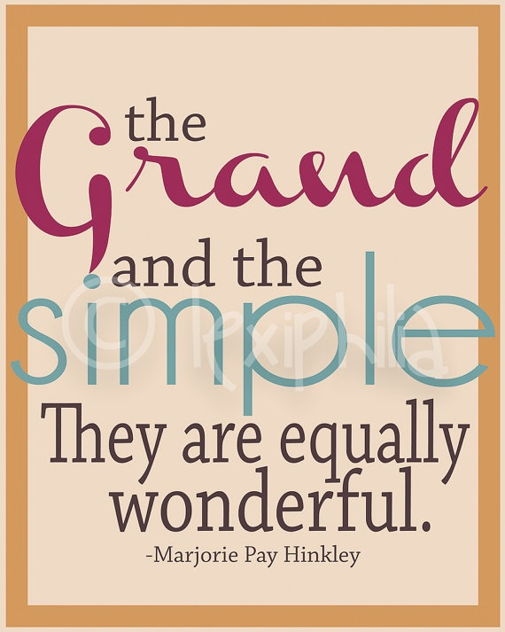 """The Grand and the Simple. They are equally wonderful."" - Marjorie Pay Hinkley: Mormon, Church, Keri S Quotes, Lds Quotes, Marjorie Hinckley Quotes, Inspirational Quotes, Marjorie Hinkley Quotes, Marjorie Pay Hinckley Quotes, Quotes Marjorie Hinckley"