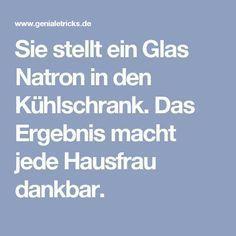 Sie stellt ein Glas Natron in den Kühlschrank. Das Ergebnis macht jede Hausfrau… – Gerda Müller