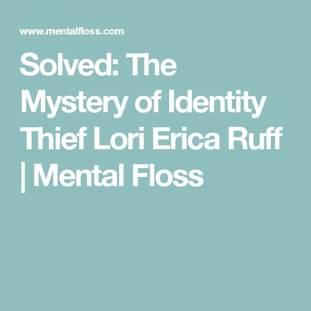 Solved: The Mystery of Identity Thief Lori Erica Ruff    Mental Floss
