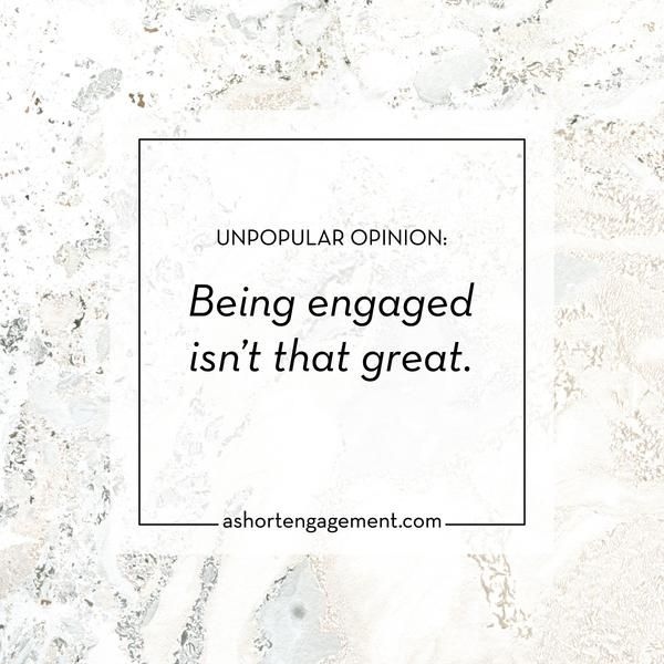 Unpopular Opinion: Being Engaged Isn't That Great – While there are aspects of the fiancé life that are completely exciting and definitely worth celebrating, the point of this post is to be real about the not-pretty side of engagement. Let's talk about it! - A Short Engagement