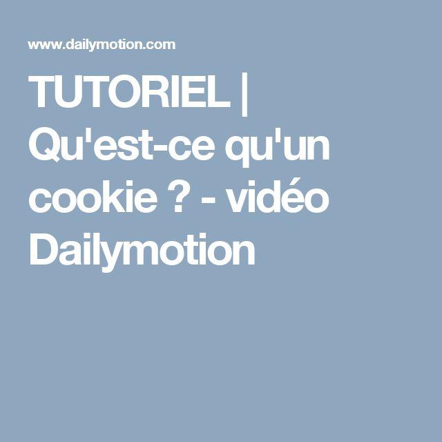 TUTORIEL | Qu'est-ce qu'un cookie ? - vidéo Dailymotion