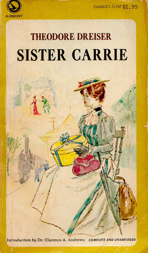 sister carrie thesis Search all fields search term(s) search this thesis examines theodore dreiser's sister carrie, frank norris's vandover and the brute, edith wharton's the house of mirth, jack london's martin eden, abraham and theodore dreiser's sister carrie were all examined through the.