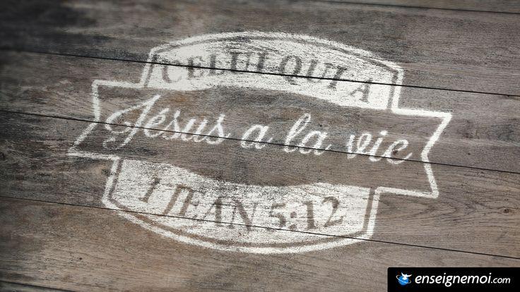 La Bible - Versets illustrés - 1 Jean 5:12 - Celui qui a Jésus a la vie.