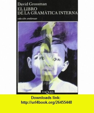 El Libro De LA Gramatica Interna (Andanzas) (Spanish Edition) (9788483101742) David Grossman , ISBN-10: 8483101742  , ISBN-13: 978-8483101742 ,  , tutorials , pdf , ebook , torrent , downloads , rapidshare , filesonic , hotfile , megaupload , fileserve