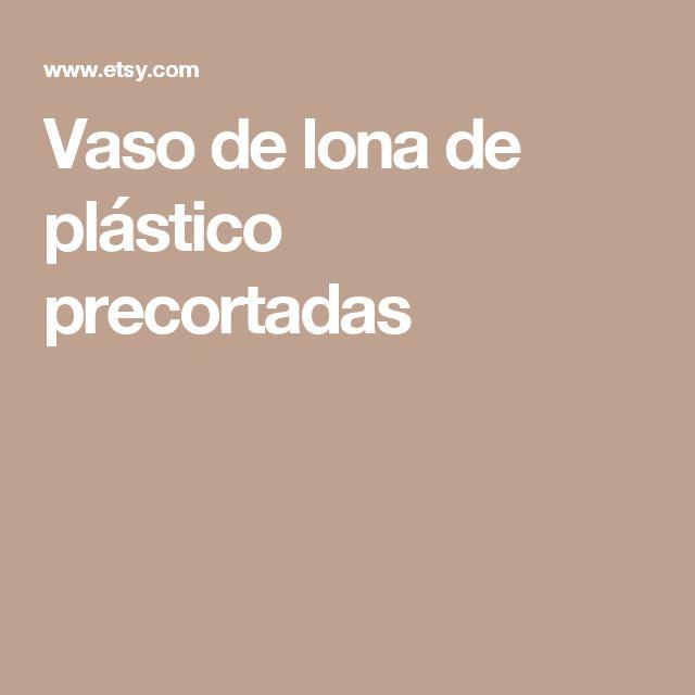 Vaso de lona de plástico precortadas