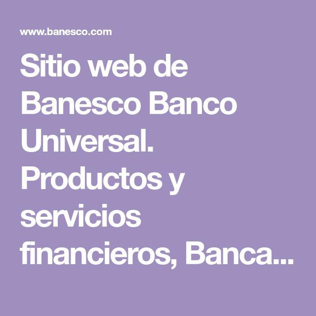 Sitio web de Banesco Banco Universal. Productos y servicios financieros, Banca por Internet, Banca Móvil, atención al cliente, agencias, videos...