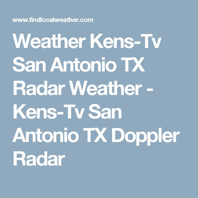 Weather Kens-Tv San Antonio TX Radar Weather - Kens-Tv San Antonio TX Doppler Radar