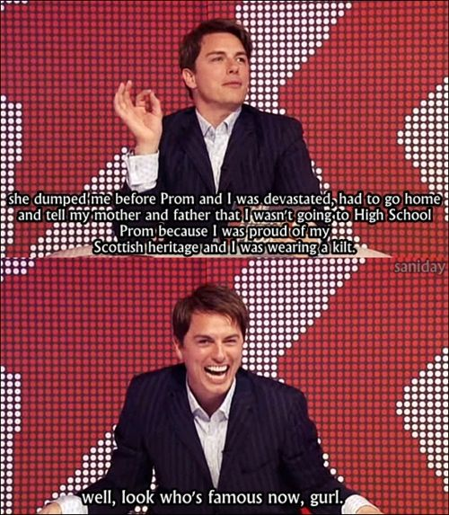 John Barrowman, oh cpt. Jack. OMG who dumps a guy for wearing a kilt? If my man shows up in a kilt... it's over. We're fucking.