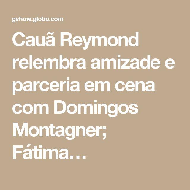 Cauã Reymond relembra amizade e parceria em cena com Domingos Montagner; Fátima…