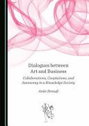 Dialogues between art and business : collaborations, cooptations, and autonomy in a knowledge society / by Anke Strau€