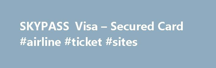 SKYPASS Visa – Secured Card #airline #ticket #sites http://sweden.remmont.com/skypass-visa-secured-card-airline-ticket-sites/  #travel credit cards # Earn SKYPASS miles while building your credit 1 history in the United States. Safely build or re-establish your credit and receive 5,000 Bonus Miles after your first purchase. Every time you use your card, you'll earn miles. SKYPASS Visa Secured Credit Card Benefits Additional Benefits How Secured Credit Cards Work To fund your SKYPASS Visa…