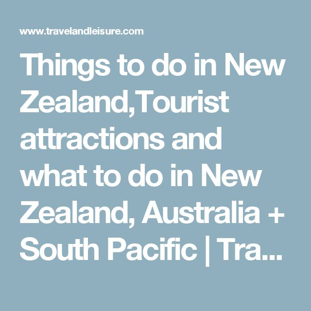 Things to do in New Zealand,Tourist attractions and what to do in New Zealand, Australia + South Pacific | Travel + Leisure