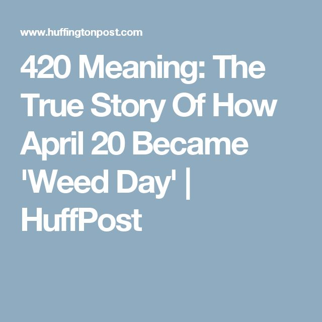 420 Meaning: The True Story Of How April 20 Became 'Weed Day' | HuffPost