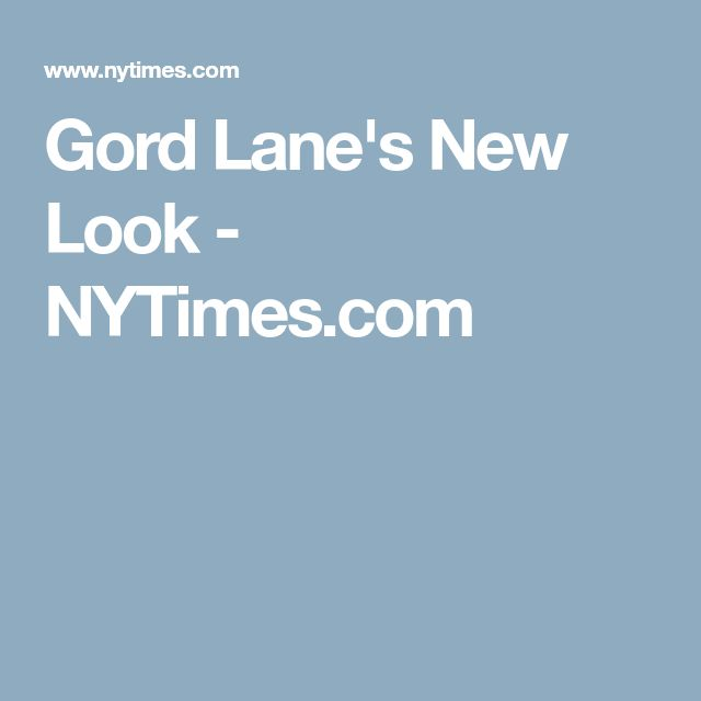 Gord Lane's New Look - NYTimes.com