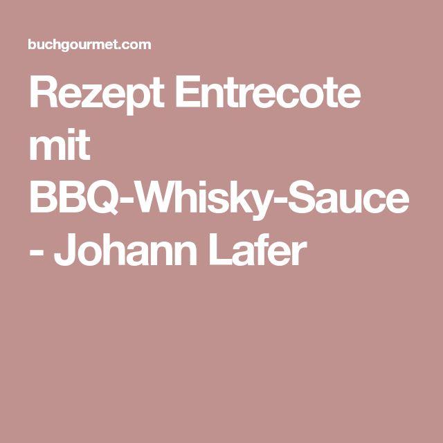 Rezept Entrecote mit BBQ-Whisky-Sauce - Johann Lafer