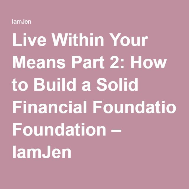 Live Within Your Means Part 2: How to Build a Solid Financial Foundation – IamJen