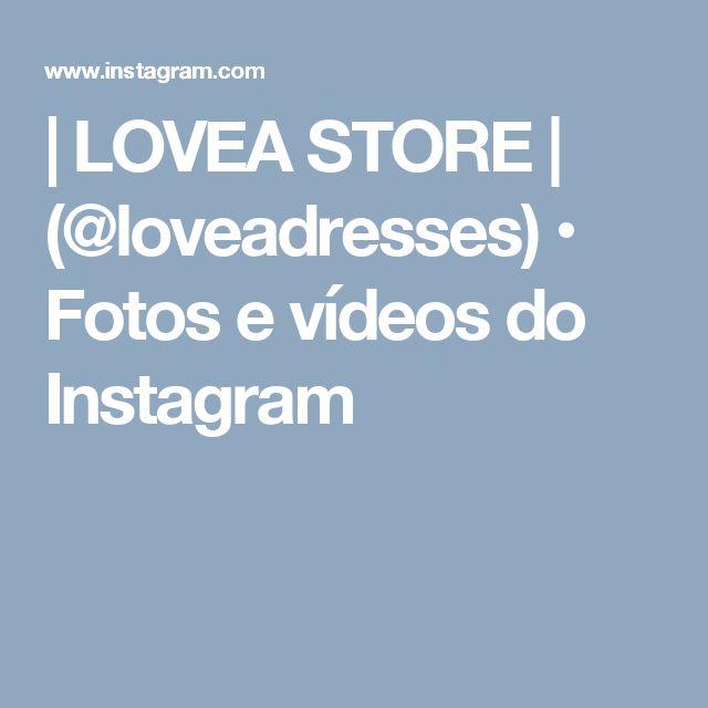   LOVEA STORE   (@loveadresses) • Fotos e vídeos do Instagram